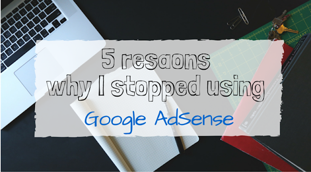 5 reasons why I stopped using Google AdSense to monetize my craft blog