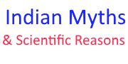 Indian Myths and Possible Scientific Reason