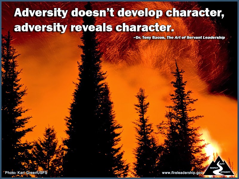 Adversity doesn't develop character, adversity reveals character. –Dr. Tony Bacon, The Art of Servant Leadership