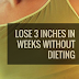 Lose 2-3 inches In Weeks Without Diet