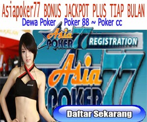 Asiapoker77 bonus jackpot plus tiap bulan,kaume wong cilik,main poker,agen poker,poker cc,poker88,dewa poker