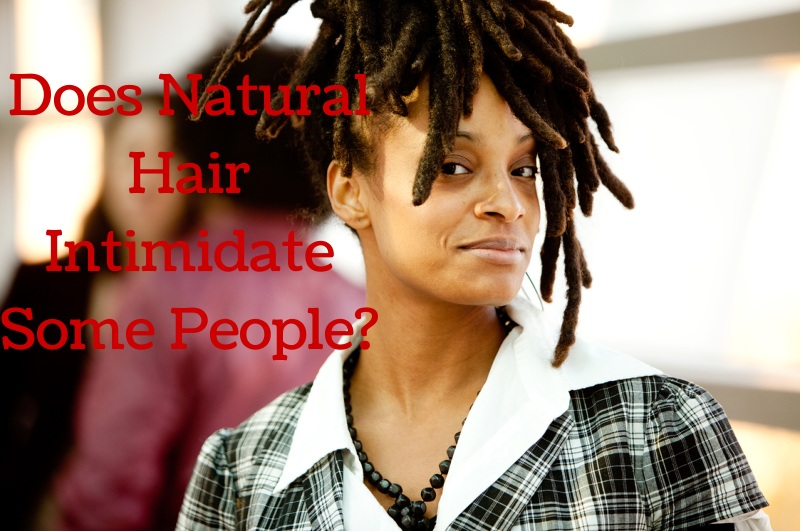 Does Natural Hair Intimidate Some People?