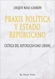 PRAXIS POLITICA Y ESTADO REPUBLICANO. Critica del republicanismo liberal