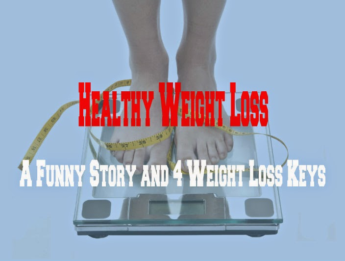 Healthy Weight Loss: A Funny Story and 4 Weight Loss Keys