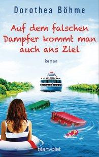 http://www.randomhouse.de/Taschenbuch/Auf-dem-falschen-Dampfer-kommt-man-auch-ans-Ziel-Roman/Dorothea-Boehme/e468044.rhd