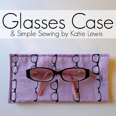 Glasses Case from Simple Sewing by Katie Lewis