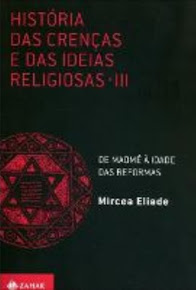 HISTÓRIA DAS CRENÇAS E DAS IDÉIAS RELIGIOSAS – VOL.3 - Mircea Eliade