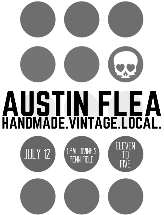 Come see us at the Austin Flea on July 12th from 11-5 at Opal Divine's | Penn Field | Austin TX.