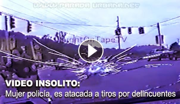 VIDEO INSOLITO: Mujer policia es atacada a tiros por delincuentes