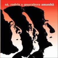 """Amanhã"" - Sá, Rodrix e Guarabyra - Roupa Nova Music (2010)"