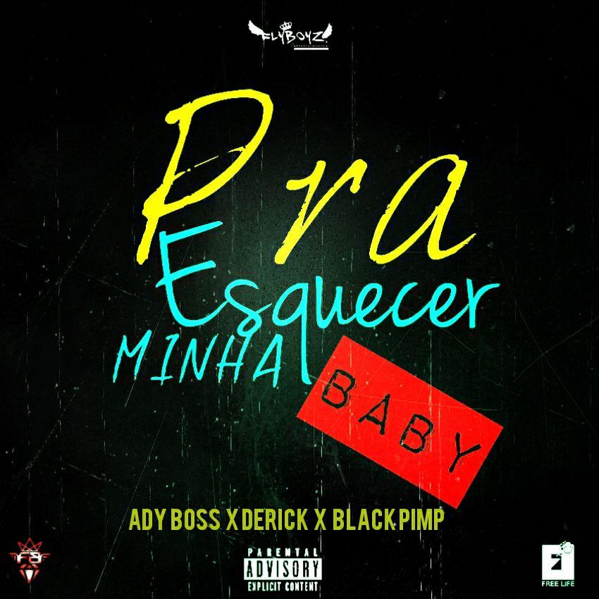 Black Pimp - Pra Esquecer A Minha Baby feat Ady Boss & Derick || Faça o Download