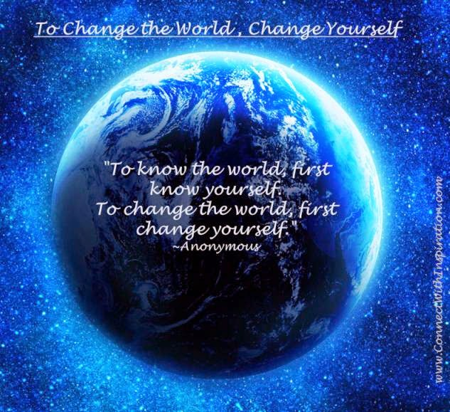 To change the world, change yourself.