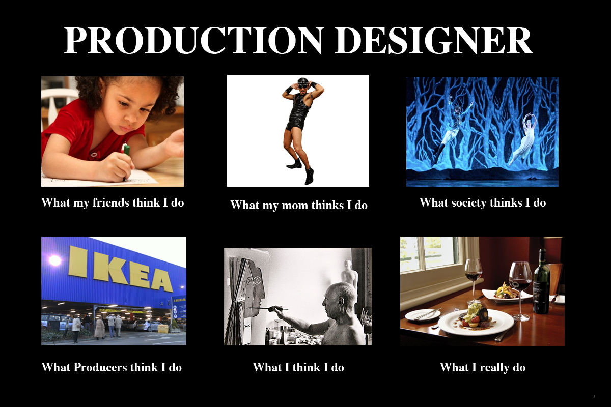 Production designer what people think we do life and drama at