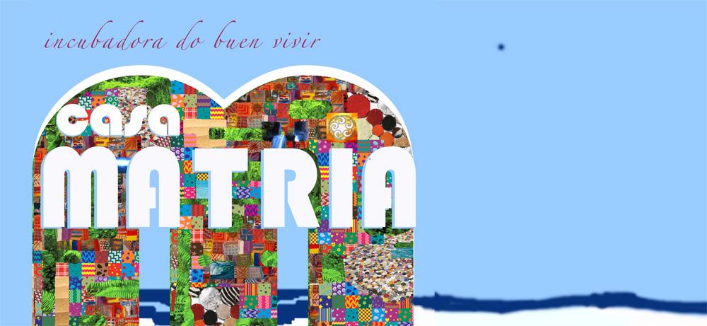 CASA MATRIA - Incubadora do Buen Vivir - VILA BRANDÃO
