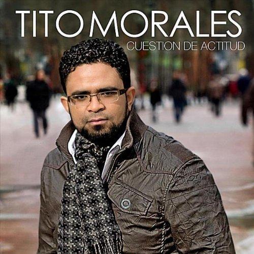 Tito Morales Cuestion De Actitud