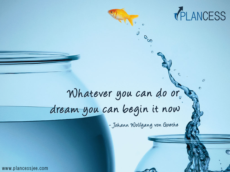 """Whatever you can do or dream you can begin it now."" ~ Johann Wolfgang von Goethe Picture of a goldfish jumping from small lower bowl to a higher larger one. www.plancessjee.com"