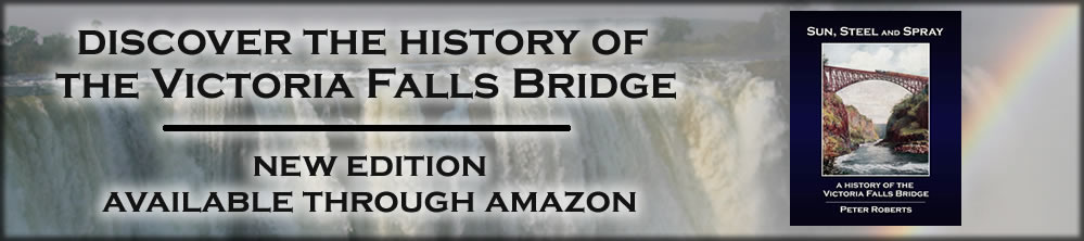 Sun, Steel and Spray - a History of the Victoria Falls Bridge