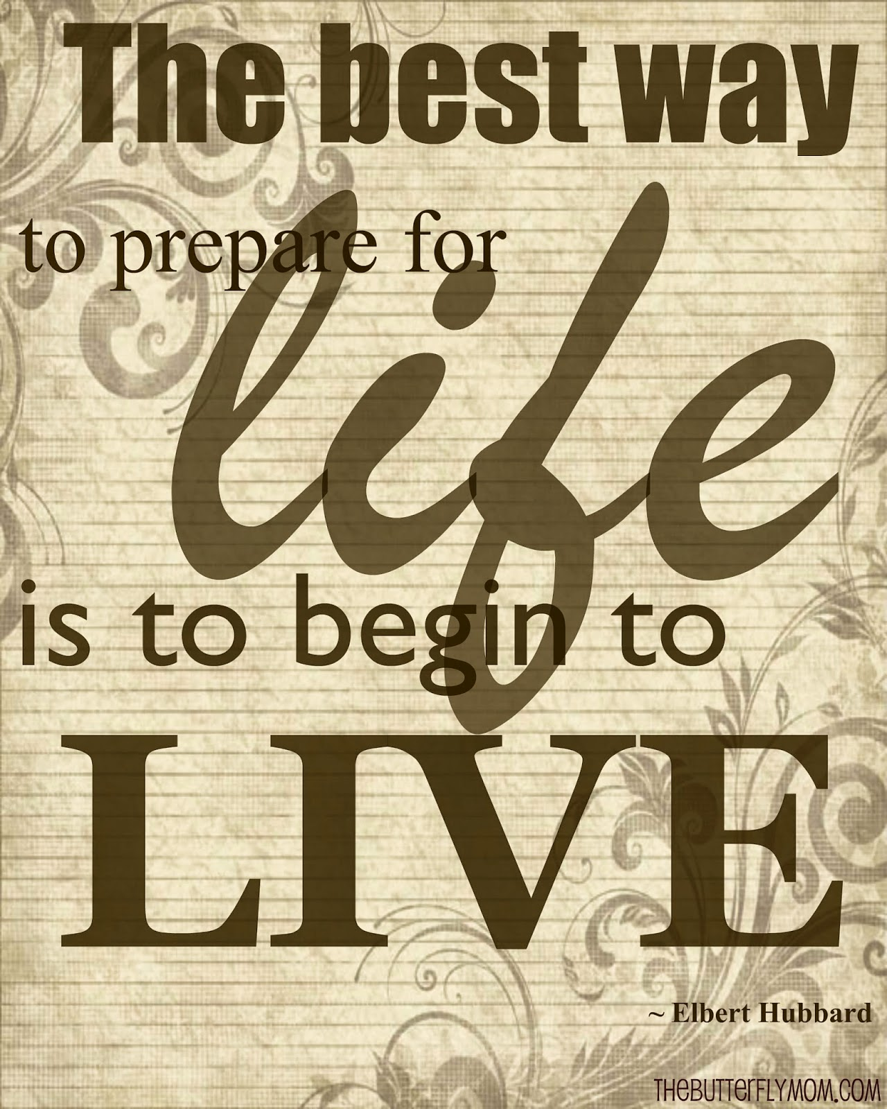 The best way to prepare for life is to begin to live.