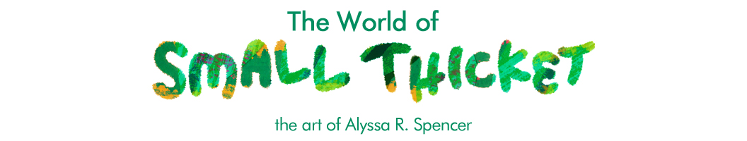 The World of Small Thicket- the art of Alyssa R. Spencer