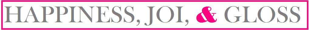Happiness, Joi, & Gloss