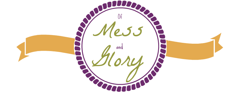 Of Mess and Glory