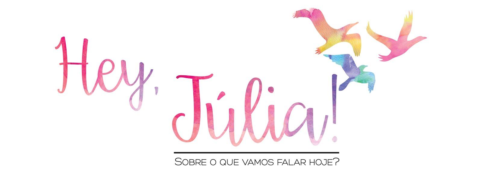 Hey, Júlia!