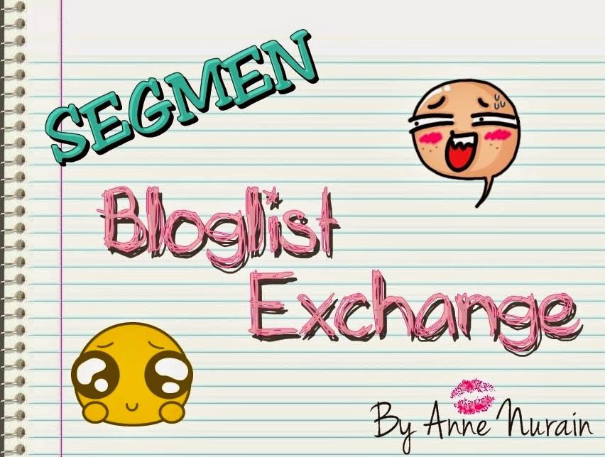 http://anne-nurain.blogspot.com/2014/10/segmen-bloglist-exchange-by-anne-nurain.html
