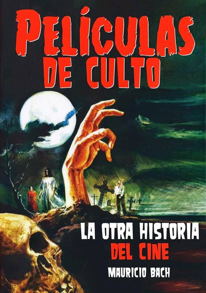 PELÍCULAS DE CULTO - La otra historia del cine -Mauricio Bach - T&B Editores