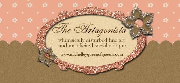 Michelley QueenofQueens: The Artagonista