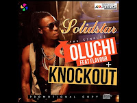 New Video: Solidstar – Oluchi Ft. Flavour