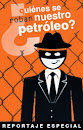 ¿QUIÉNES SE ROBAN NUESTRO PETRÓLEO?