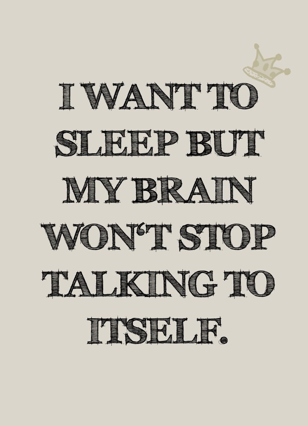 Quote of the Day :: I want to sleep but my brain won't stop talking to itself