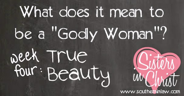 What does it mean to be a Godly Woman: True Beauty - What does the Bible say about True Beauty
