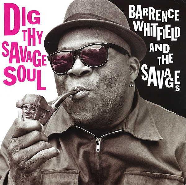 BARRENCE WHITFIELD & THE SAVAGES - (2013) Dig thy savage soul