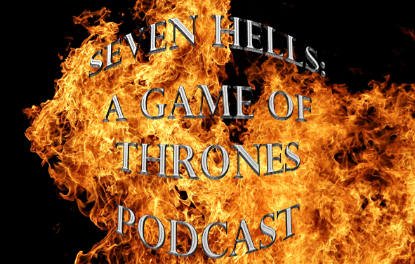 7 Hells: A Game of Thrones Podcast