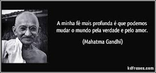 As coisas mudam e poucas certezas ficam- A minha mais profunda fé é que podemos mudar o mundo pela verdade e pelo amor (Gandhi)