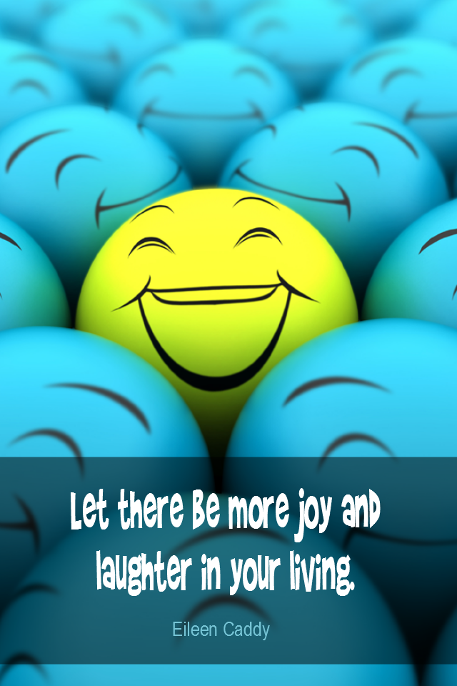 visual quote - image quotation for HAPPINESS - Let there be more joy and laughter in your living. - Eileen Caddy