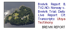 Breivik Report & TV2.NO: Norway v. Breivik Trial: Daily Live Report Crt Transcripts: Utoya Testimony