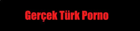 Gerçek Türk Porno, Türk porno filmleri, Türk pornolar