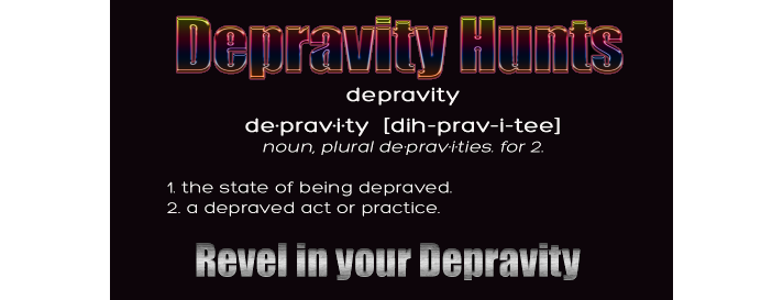 <center>Depravity Hunts</center>