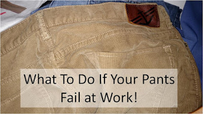 What To Do If Your Pants Fail At Work!