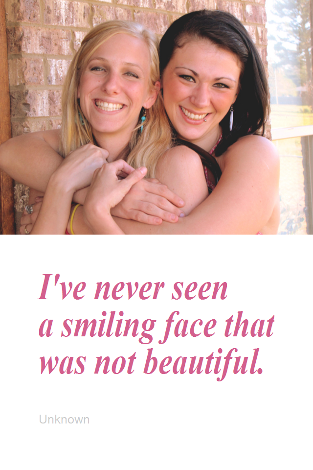 visual quote - image quotation for BEAUTY - I've never seen a smiling face that was not beautiful. - Unknown