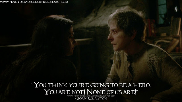 You think you're going to be a hero. You are not! None of us are! Joan Clayton Quotes, Penny Dreadful Quotes