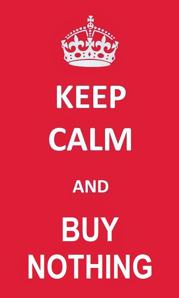 Keep calm and buy nothing.