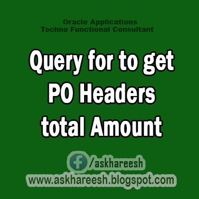 Query for to get PO Headers total Amount, AskHareesh Blog for Oracle Apps