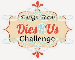 Proud DT of Dies R Us Challenge Blog