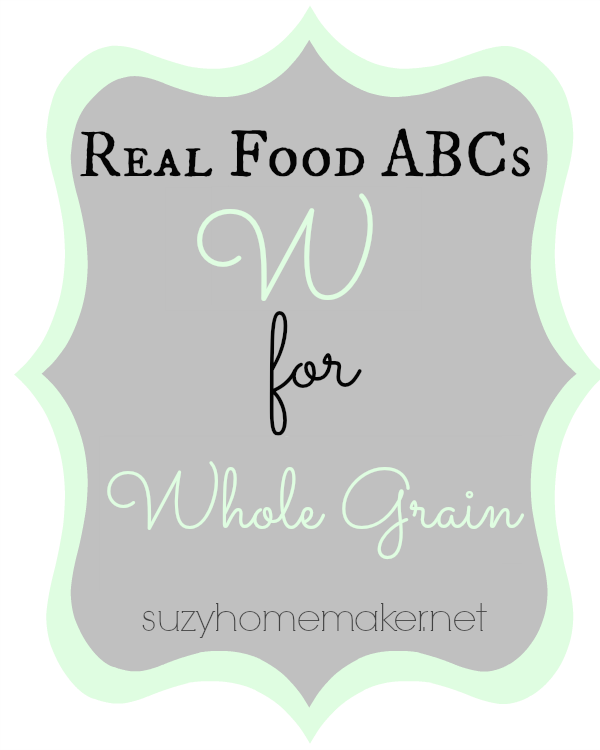 real food abcs - w for whole grain | suzyhomemaker.net