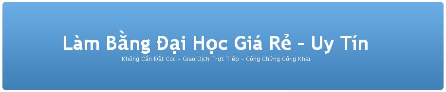 Làm bằng đại học, lam bang dai hoc, lam bang dai hoc gia re, bang dai hoc ho chi minh