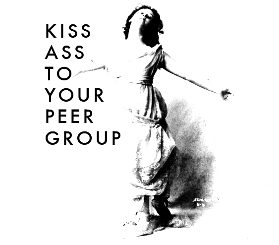 kiss ass to your peer group