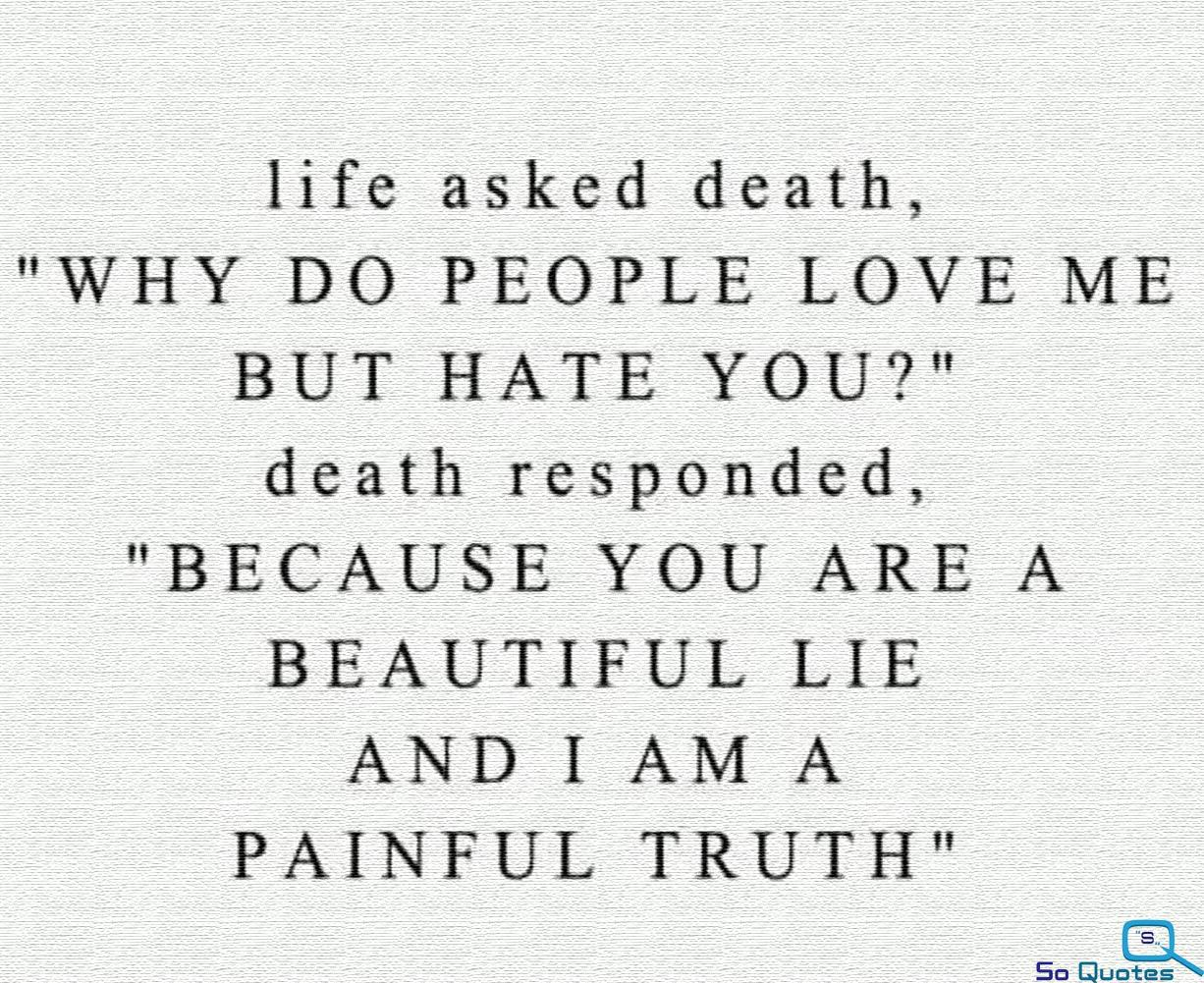 """Death And Love Quotes Life Asked Death """"why Do People Love Me But Hate You"""" Death"""